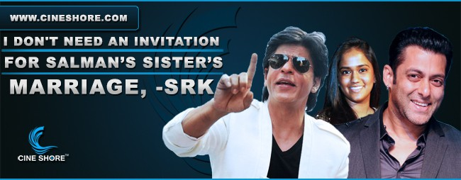 I don't Need An Invitation For Salman's Sister's Marriage SRK Image