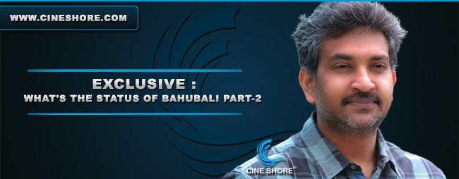 exclusive-whats-the-status-of-bahubali-part-2