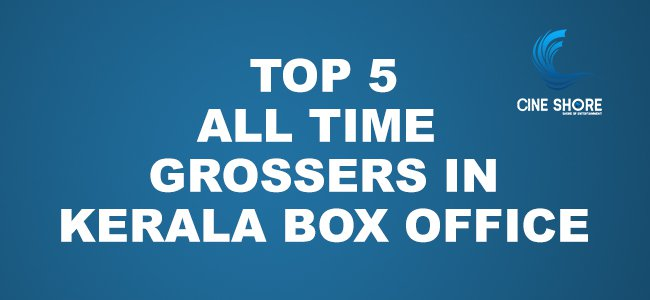 top-5-all-time-grossers-in-kerala-box-office-new-update