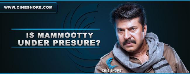 is-mammootty-under-pressure