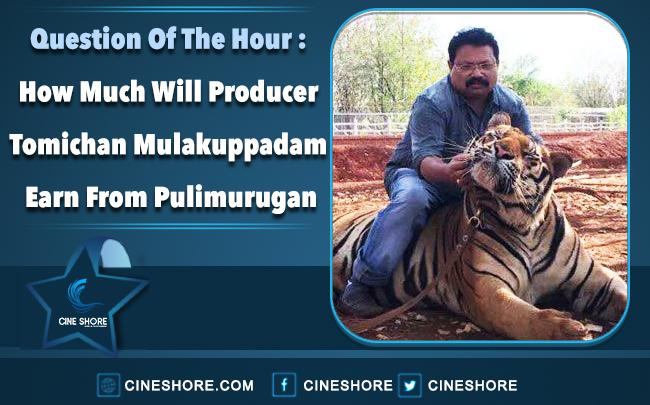 how-much-will-producer-tomichan-mulakuppadam-earn-from-pulimurugan