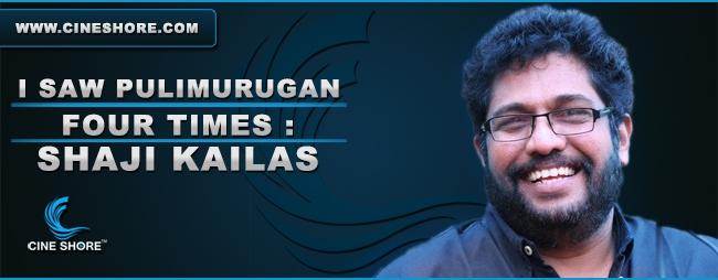 i-saw-pulimurugan-four-times-shaji-kailas-speaks